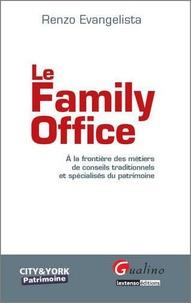 R Evangelista - Le Family Office - A la frontière des métiers de conseils traditionnels et spécialisés du patrimoine.