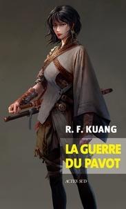 R. F Kuang - La guerre du pavot.