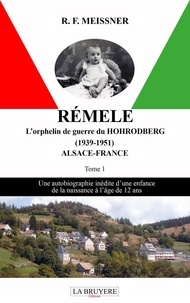R.F. Meissner - Rémele - L'orphelin de guerre du Hohrodberg (1939-1951) Alsace-France.