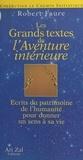 R Faure - Les grands textes de l'aventure intérieure - Écrits du patrimoine de l'humanité pour donner un sens à sa vie.