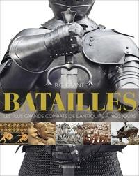 R-G Grant - Batailles - Les plus grands combats de l'Antiquité à nos jours.
