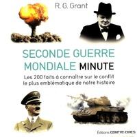 R-G Grant - Seconde Guerre mondiale minute - Les 200 faits à connaître sur le conflit le plus emblématique de notre histoire.