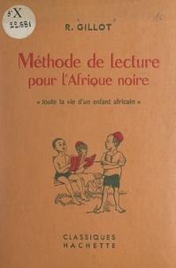 R. Gillot et Mixi Berel - Méthode de lecture pour l'Afrique noire - Toute la vie d'un enfant africain.