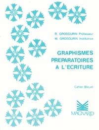 R Grosgurin et M Grosgurin - Graphismes préparatoires à l'écriture - Cahier Bleuet.