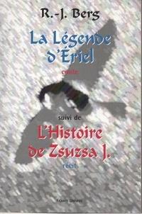 R-j Berg - La Légende d'ériel suivie de L'Histoire de Zsuzsa J..