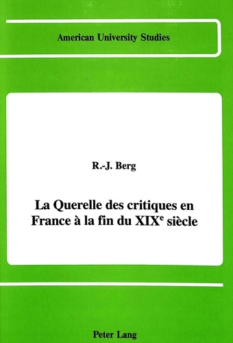 R-j Berg - La querelle des critiques en france a la fin du xixe siecle.