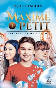 R. J. H. Lascols - Les voyages de Maxime Petit Tome 1 : Les bulles de savon.