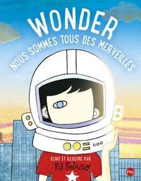 R-J Palacio - Wonder - Nous sommes tous des merveilles.