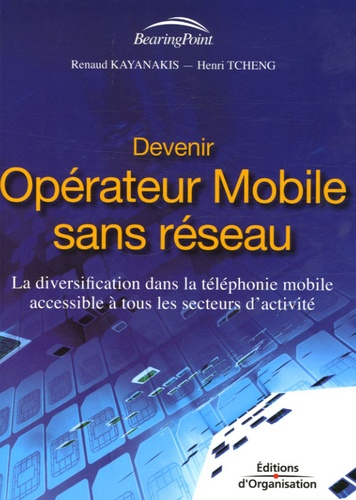 R Kayanakis et Henri Tcheng - Devenir opérateur mobile sans réseau - La diversification dans la téléphonie mobile accessible à tous les secteurs d'activité.