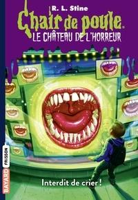 R.l Stine - Chair de poule le château de l'horreur, T5: Interdit de crier !.