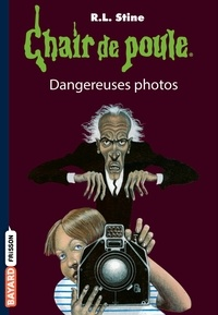 Daniel Alibert-Kouraguine et R.l Stine - Chair de poule, Tome 3 : Dangereuses photos.