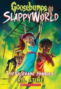 R L Stine et R.L. Stine - Fifth-Grade Zombies (Goosebumps SlappyWorld #14).