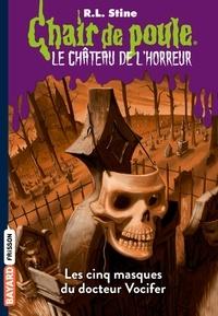 R.l Stine - Le château de l'horreur, Tome 03 - Les cinq masques du docteur Vocifer.