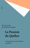 R Levesque - La Passion du Québec - Conversations avec Jean-Robert Leselbaum.