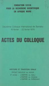 R.M.A. Bedaux et Wladyslaw Filipowiak - Actes du deuxième Colloque international de Bamako - 16 février - 22 février 1976. Histoire et tradition orale, projet Boucle du Niger, 2e année : l'empire du Mali, l'empire du Ghana, l'empire du Songhay.