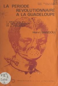 R. Mérault et Henri Bangou - La période révolutionnaire à la Guadeloupe - L'abolition et le rétablissement de l'esclavage.