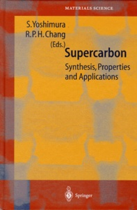 R-P-H Chang et Susumu Yoshimura - SUPERCARBON. - Synthesis, Properties and Applications.