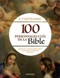R.P Nettelhorst - 100 personnages clés de la Bible - Biographies et arbres généalogiques de l'Ancien et du Nouveau Testament.