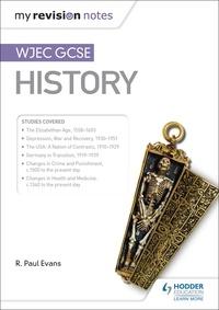 R. Paul Evans et Rob Quinn - My Revision Notes: WJEC GCSE History.