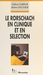 R Pelsser et Gilbert Tarrab - Le Rorschach en clinique et en sélection - Et une présentation de son utilisation dans le recrutement en France.