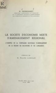 R. Perronnet et Philippe Lamour - La société d'économie mixte d'aménagement régional - L'exemple de la Compagnie nationale d'aménagement de la région du Bas-Rhône et du Languedoc.