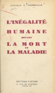 R. Pierreville - L'inégalité humaine devant la mort et la maladie - Étude sur l'autodestruction de l'espèce humaine.