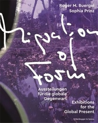 R/prinz s Buergel - Migration of Form - Exhibitions for the Global Present /anglais/allemand.