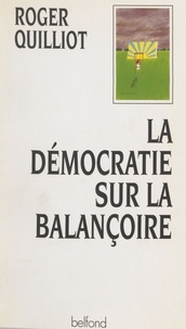 R Quilliot - La démocratie sur la balançoire - Essai de philosophie et de pratique politiques.