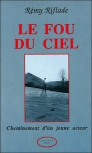 R Riflade - Le fou du ciel - Cheminement d'un jeune acteur.