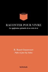R. Ruard Ganzevoort et Jean-Guy Nadeau - Raconter pour vivre - Les significations spirituelles de nos récits de vie.