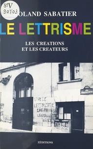 R Sabatier - Le Lettrisme, les créations et les créateurs.