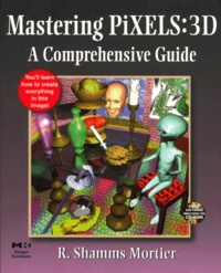 Mastering Pixels : 3D. A comprehensive Guide includes CD-ROM.pdf