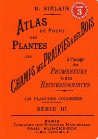 R Siélain - Atlas de poche des plantes des champs, des prairies et des bois à l'usage des promeneurs et des excursionnistes - Volume 3.