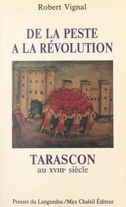 R Vignal - Tarascon au XVIIIe siècle - De la peste à la Révolution.