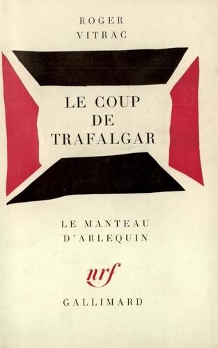 R Vitrac - Le Coup de Trafalgar - . [Paris, Théâtre de l'Atelier, 8 juin 1934..
