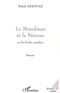 Rabah Kerouaz - LE MUSULMAN ET LA PAÏENNE ou les hordes maudites.