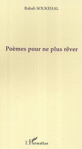 Rabah Soukehal - Poèmes pour ne plus rêver.