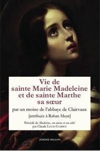Raban Maur - Vie de sainte Marie Madeleine et de sainte Marthe sa soeur.