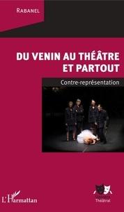 Rabanel - Du venin au théâtre et partout - Contre-représentation.