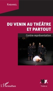 Ebook téléchargement gratuit pdf en anglais Du venin au théâtre et partout  - Contre représentation par Rabanel