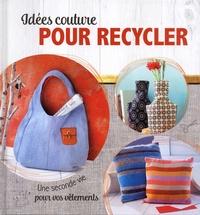 Rabea Rauer et Yvonne Reidelbach - Idées couture pour recycler - Une seconde vie pour vos vêtements.
