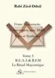 Rabi Zied Odnil - Franc-Maçonnerie : Conversations avec Marih, Rites et symboles - Tome 3, Le rituel maçonnique.