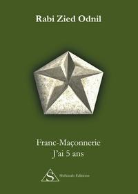 Franc-maçonnerie- J'ai 5 ans - Rabi Zied Odnil |