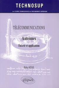 Télécommunications- Antennes, théories et applications - Rabia Aksas |