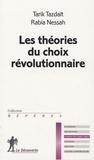 Rabia Nessah et Tarik Tazdaït - Les théories du choix révolutionnaire.