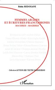 Rabia Redouane - Femmes arabes et écritures francophones - Machrek-Maghreb.