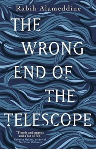 Rabih Alameddine - The Wrong End of the Telescope.