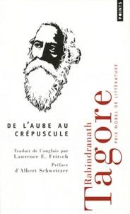 Laurence E. Fritsch et Rabindranath Tagore - De l'aube au crépuscule.