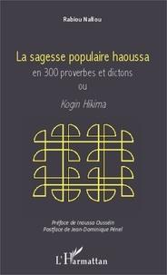Rabiou Nafiou - La sagesse populaire haoussa en 300 proverbes et dictons ou Kogin Hikima.