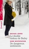 Rachael Johns et Sheri Whitefeather - Le double cadeau de Bailey ; De dangereux sentiments.